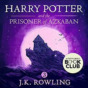 Harry Potter and the Prisoner of Azkaban, Book 3 Audiobook by J.K. Rowling Narrated by Jim Dale