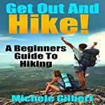 Get Out There and Hike!: A Beginners Guide to Hiking | Michele Gilbert