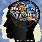 How to Use Your Mind: A Psychology of Study: Being a Manual for the Use of Studentsand Teachers in the Administration of Supervised Study | Harry D. Kitson