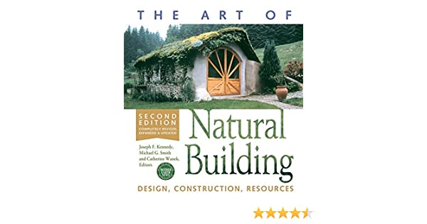 The art of natural building design construction resources ebook the art of natural building design construction resources ebook catherine wanek michael smith joseph f kennedy amazon kindle store fandeluxe Gallery
