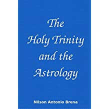 The Holy Trinity and the Astrology (English Edition)