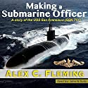 Making a Submarine Officer: A Story of the USS San Francisco (SSN 711) Audiobook by Alex Fleming Narrated by John N Gully