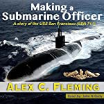 Making a Submarine Officer: A Story of the USS San Francisco (SSN 711) | Alex Fleming