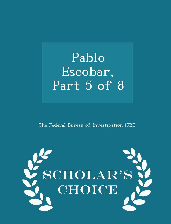 Pablo Escobar, Part 5 of 8 - Scholar's Choice Edition ebook