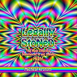Legally Stoned: The Most Effective Substances to Get Legally High!