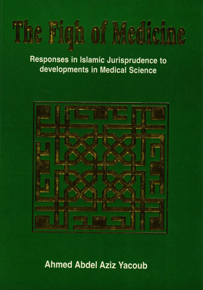 Download The Fiqh of Medicine: Responses in Islamic Jurisprudence to Development in Medical Science ebook