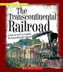 The Transcontinental Railroad (True Books)