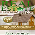 Real Estate Investing, Part 2: The Beginner's Guide to Wholesaling in Real Estate, Buying Properties for Passive Income and Budgeting for Real Estate Business Audiobook by Alex Johnson Narrated by Pete Beretta