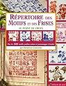 Répertoire des motifs et des frises au point de croix : Plus de 500 motifs, petites scènes et personnages à broder par Courtadet