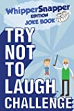 Try Not to Laugh Challenge - Whippersnapper Edition: A Hilarious and Interactive Joke Book Contest for Boys Ages 6, 7, 8, 9, 10, and 11 Years Old