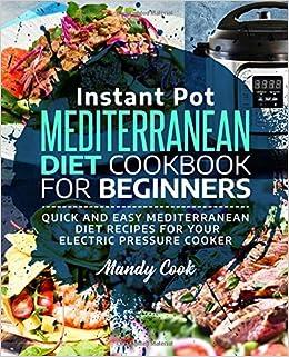 Instant Pot Mediterranean Diet Cookbook For Beginners: Quick