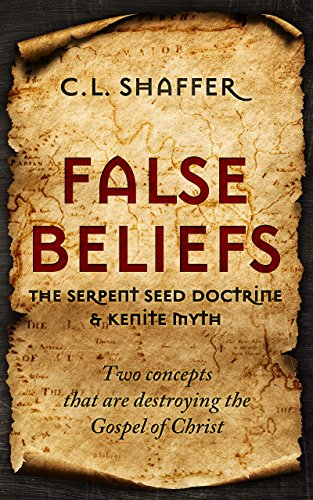 The Serpent Seed Doctrine & Kenite Myth, Two concepts that are destroying the Gospel of Christ by C.L. Shaffer
