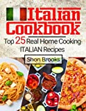 Italian Cookbook: Top 25 Real Home Cooking Italian Recipes
