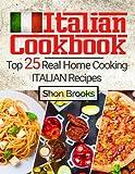 Italian Cookbook: Top 25 Real Home Cooking Italian Recipes
