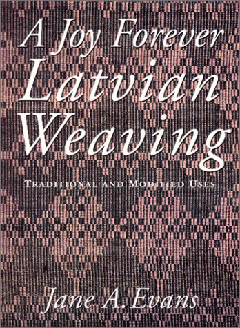 A Joy Forever: Latvian Weaving: Traditional and Modified Uses