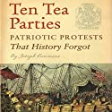 Ten Tea Parties: Patriotic Protests that History Forgot Audiobook by Joseph Cummins Narrated by Alpha Trivette