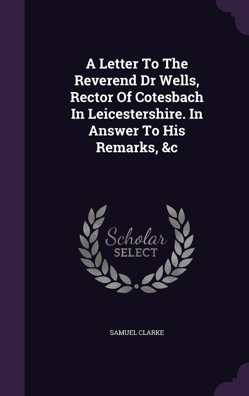 Download A Letter to the Reverend Dr Wells, Rector of Cotesbach in Leicestershire. in Answer to His Remarks, &C pdf