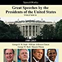 Great Speeches by the Presidents of the United States, Vol. 3: 1989-2015 Speech by  SpeechWorks - compilation Narrated by George H. W. Bush, William Jefferson Clinton, Barack Obama, George W. Bush