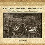 Chili Queens, Hay Wagons and Fandangos: The Spanish Plazas in Frontier San Antonio