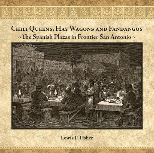 Chili Queens, Hay Wagons and Fandangos: The Spanish Plazas in Frontier San ()