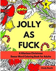 Jolly As Fuck: A Hilarious Christmas Swear Word Coloring Book for Adults: Adult Coloring Book