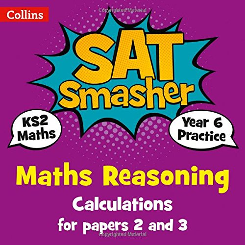 Collins KS2 SATs Smashers – Year 6 Maths Reasoning - Calculations for Papers 2 and 3: 2018 tests