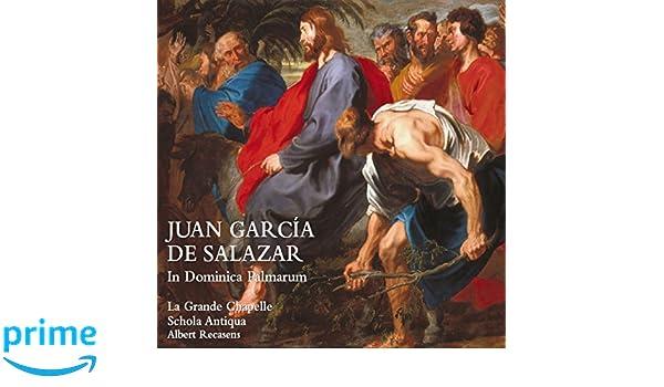 Garcia De Salazar: In Dominica Palmarum ; La Grande Chapelle, Schola Antiqua - Recasens, Al.: La Grande Chapelle Recasens; Albert Schola Antiqua, ...