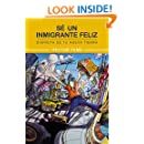 Sé un inmigrante feliz: Disfruta de tu nueva tierra (Spanish Edition)