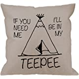 HGOD DESIGNS Throw Pillow Case If You Need Me Ill Be in My Teepee Cotton Linen Square Cushion Cover Standard Pillowcase for Men Women Home Decorative Sofa Bedroom Livingroom 18 x 18 inch