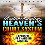Understanding Heaven's Court System: Explosive Life Changing Secrets | Bill Vincent