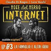 La famiglia e altri guai (Voce del verbo Internet 3) | Claudio di Biagio, Luca Vecchi