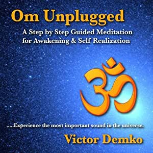 Om Unplugged: A Step by Step Guided Meditation for Awakening & Self Realization