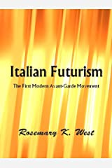 Italian Futurism: The First Modern Avant-Garde Movement Kindle Edition