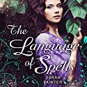 The Language of Spells Audiobook by Sarah Painter Narrated by Stevie Zimmerman