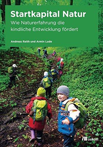 Startkapital Natur: Wie Naturerfahrung die kindliche Entwicklung fördert
