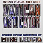 Vatican Abdicator | Mike Luoma
