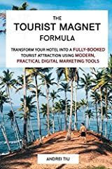 The Tourist Magnet Formula The most up-to-date modern book on Digital Marketing for the Hotel & Travel IndustryLearn how to turn your Hotel Business into a highly popular international Tourist Attraction by creating a strong, recognizable...