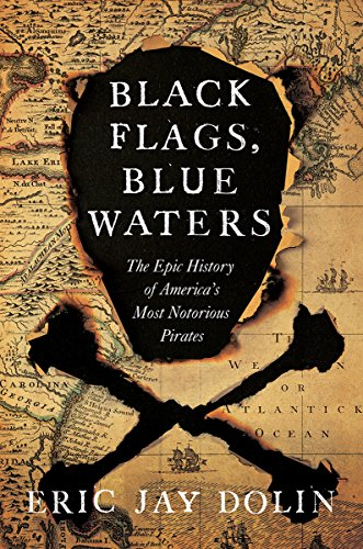 Book Cover: Black Flags, Blue Waters: The Epic History of America's Most Notorious Pirates