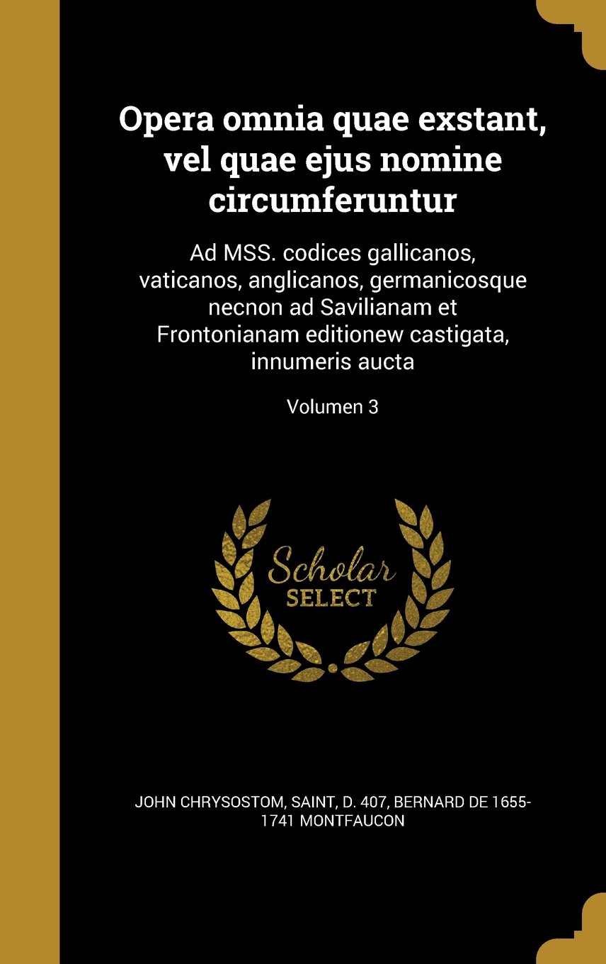 Download Opera Omnia Quae Exstant, Vel Quae Ejus Nomine Circumferuntur: Ad Mss. Codices Gallicanos, Vaticanos, Anglicanos, Germanicosque Necnon Ad Savilianam ... Innumeris Aucta; Volumen 3 (Latin Edition) pdf
