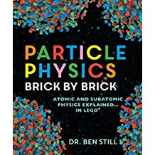 Particle Physics Brick by Brick: Atomic and Subatomic Physics Explained... in LEGO