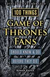 100 Things Game of Thrones Fans Should Know & Do Before They Die (100 Things.Fans Should Know)
