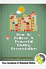 How To Deliver A Powerful Listing Presentation: Real Estate Agent Training Series (Realtor Marketing Book 3) Kindle Edition
