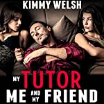 My Tutor, Me and My Friend: Threesome Menage FFM Erotica | Kimmy Welsh