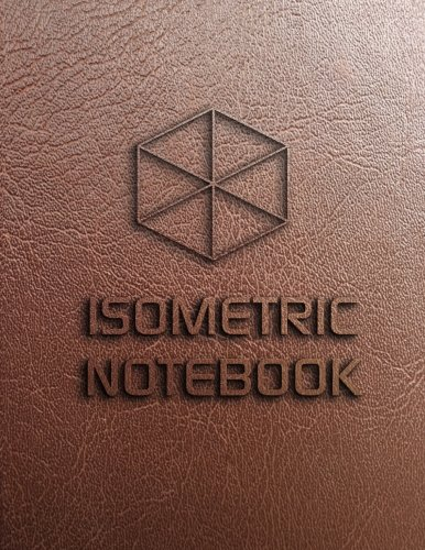 Isometric Notebook: Isometric Graph Paper Large Isometric Grid Pages Size 8.5x11