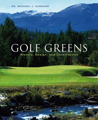 - Golf Greens: History, Design, and Construction