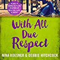 With All Due Respect: 40 Days to a More Fulfilling Relationship with Your Teens and Tweens Audiobook by Nina Roesner, Debbie Hitchcock Narrated by Kristin James
