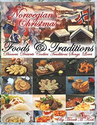 Norwegian Christmas - Foods & Traditions: Dinners - Desserts - Cookies - Traditions - Songs - Lores (About (Scandinavian Christmas Traditions)