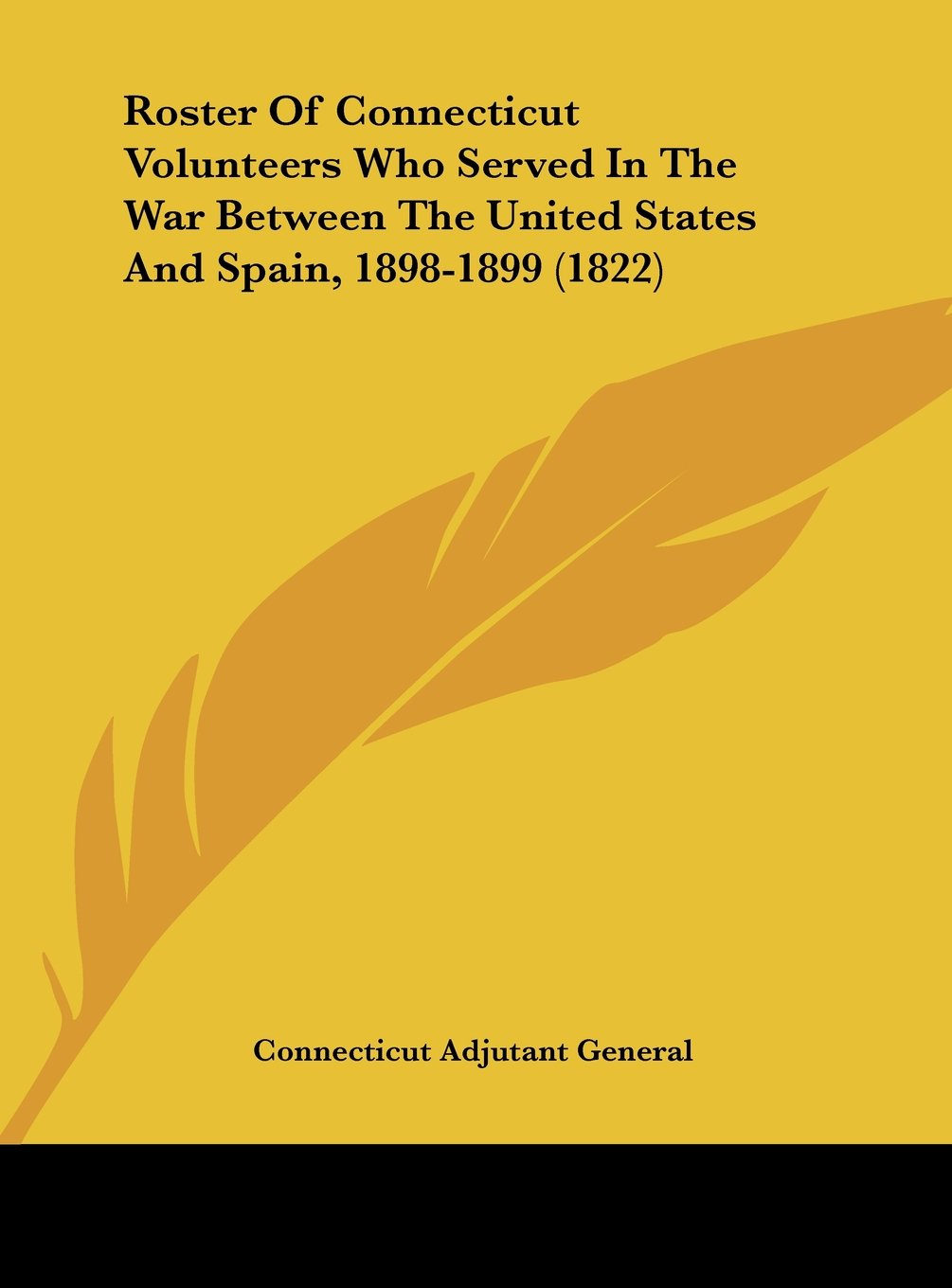 Roster of Connecticut Volunteers Who Served in the War Between the United States and Spain, 1898-1899 (1822) ebook