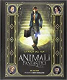 Animali fantastici e dove trovarli. La magia del film. Ediz. illustrata - Italian edition of Fantastic Beasts