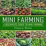 Mini Farming: A Beginners Guide to Mini Farming | Nancy Ross